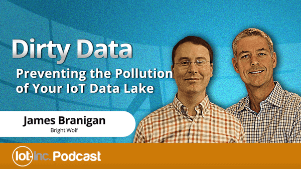 IoT-Inc Podcast with Bruce Sinclair and James Branigan on Dirty Data